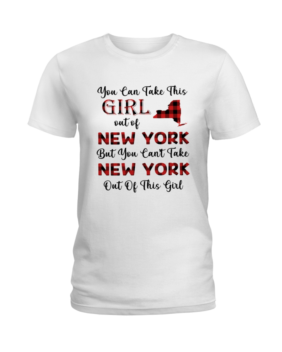 YOU CAN'T TAKE NEW YORK OUT OF THIS  GIRL Ladies T-Shirt