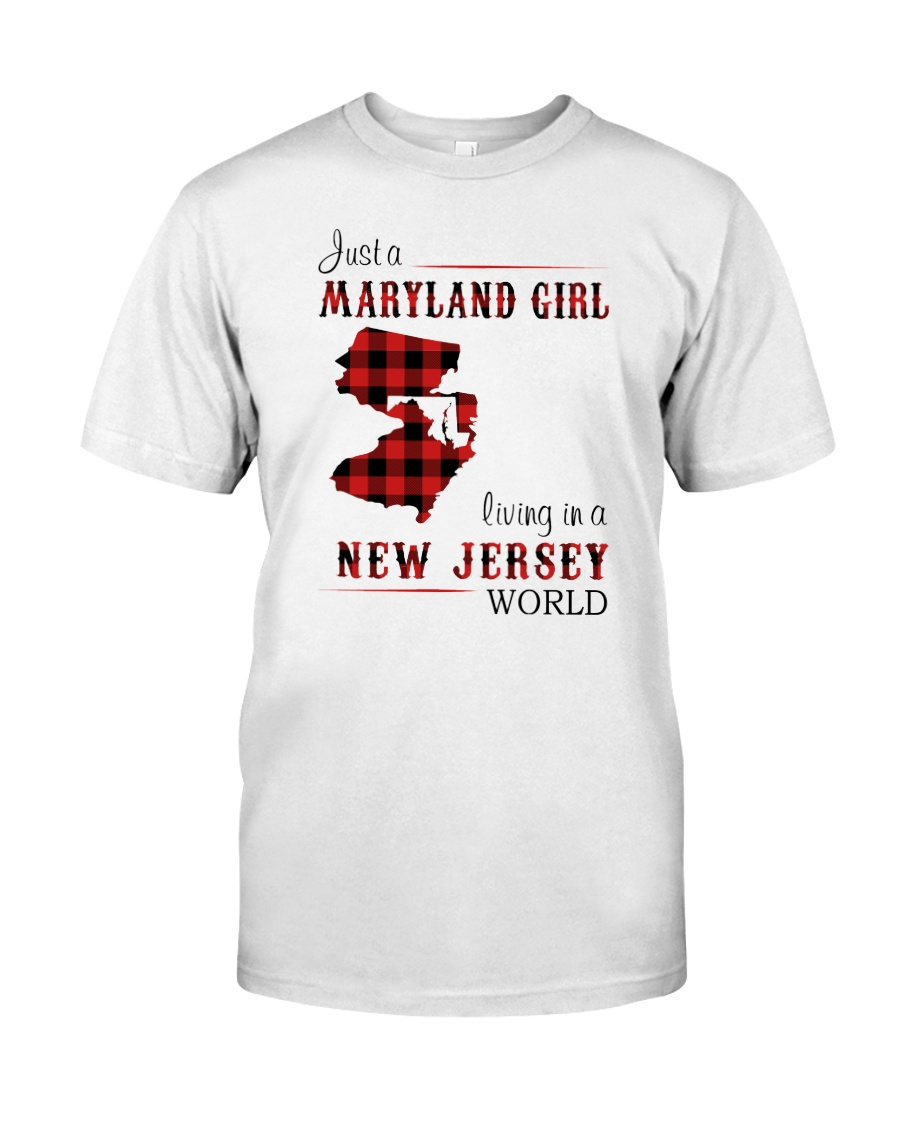 MARYLAND GIRL LIVING IN NEW JERSEY WORLD Classic T-Shirt
