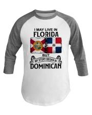 LIVE IN FLORIDA BEGAN IN DOMINICAN Baseball Tee thumbnail