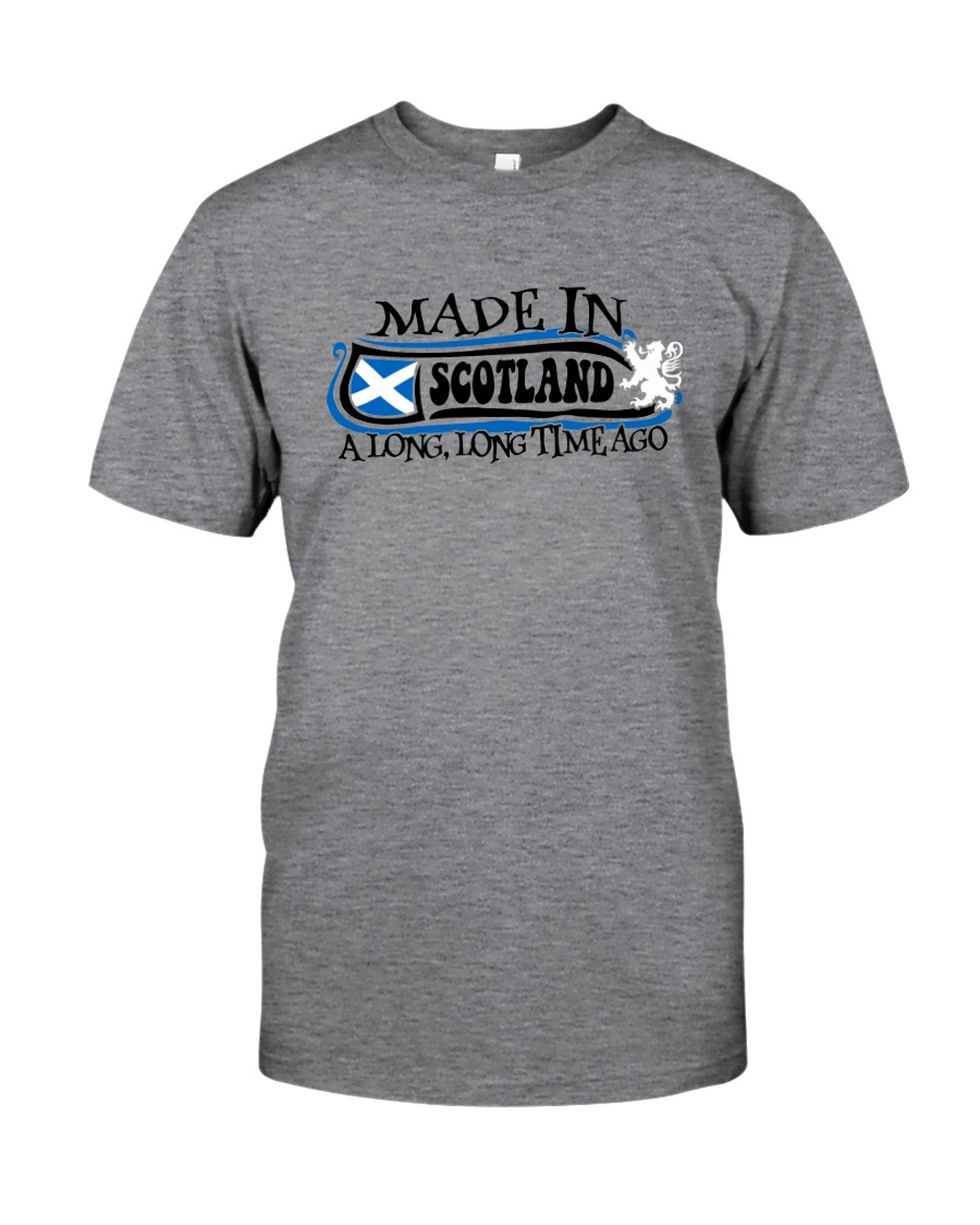 MADE IN SCOTLAND A LONG LONG TIME AGO Classic T-Shirt