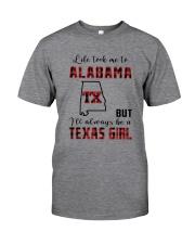 LIFE TOOK TO ALABAMA BUT ALWAYS TEXAS GIRL Classic T-Shirt front
