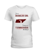 MICHIGAN GIRL LIVING IN TENNESSEE WORLD Ladies T-Shirt tile