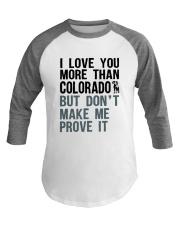 I LOVE YOU MORE THAN COLORADO Baseball Tee thumbnail