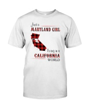 MARYLAND GIRL LIVING IN CALIFORNIA WORLD Classic T-Shirt front