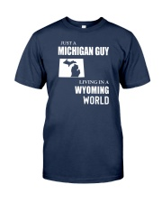JUST A MICHIGAN GUY LIVING IN WYOMING WORLD Classic T-Shirt front