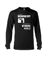 JUST A MICHIGAN GUY LIVING IN WYOMING WORLD Long Sleeve Tee thumbnail