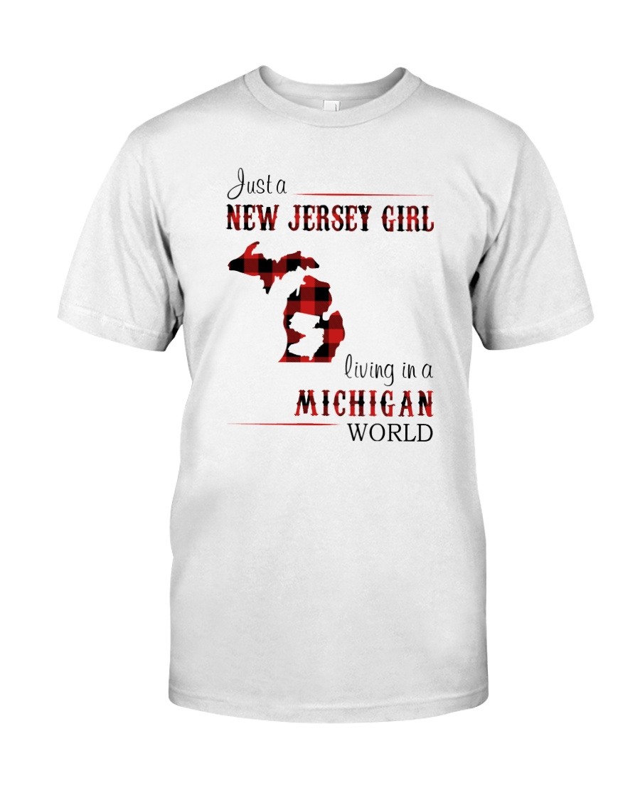 JERSEY GIRL LIVING IN MICHIGAN WORLD Classic T-Shirt