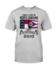 LIVE IN NORTH CAROLINA BEGAN IN OHIO Classic T-Shirt front