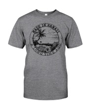 MADE IN HAWAII A LONG TIME AGO Classic T-Shirt front