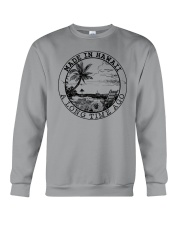 MADE IN HAWAII A LONG TIME AGO Crewneck Sweatshirt thumbnail