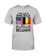 LIVE IN AMERICA BEGAN IN BELGIUM Classic T-Shirt front
