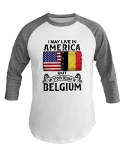 LIVE IN AMERICA BEGAN IN BELGIUM Baseball Tee thumbnail