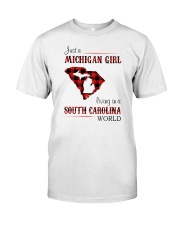 MICHIGAN GIRL LIVING IN SOUTH CAROLINA WORLD Classic T-Shirt front