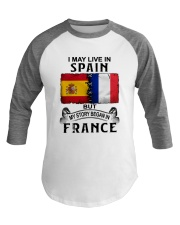LIVE IN SPAIN BEGAN IN FRANCE Baseball Tee thumbnail