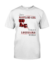 MARYLAND GIRL LIVING IN LOUISIANA WORLD Classic T-Shirt front