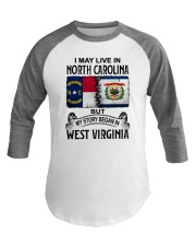 LIVE IN NORTH CAROLINA BEGAN IN WEST VIRGINIA Baseball Tee thumbnail