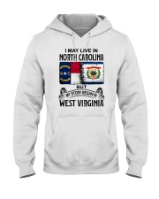 LIVE IN NORTH CAROLINA BEGAN IN WEST VIRGINIA Hooded Sweatshirt thumbnail
