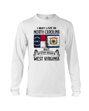 LIVE IN NORTH CAROLINA BEGAN IN WEST VIRGINIA Long Sleeve Tee thumbnail