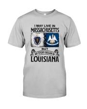 LIVE IN MASSACHUSETTS BEGAN IN LOUISIANA Classic T-Shirt front
