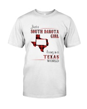SOUTH DAKOTA GIRL LIVING IN TEXAS WORLD Classic T-Shirt front