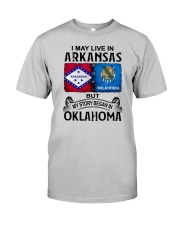 LIVE IN ARKANSAS BEGAN IN OKLAHOMA Classic T-Shirt front