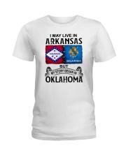 LIVE IN ARKANSAS BEGAN IN OKLAHOMA Ladies T-Shirt thumbnail