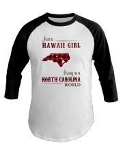 HAWAII GIRL LIVING IN NORTH CAROLINA WORLD Baseball Tee thumbnail