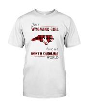 WYOMING GIRL LIVING IN NORTH CAROLINA WORLD Classic T-Shirt front