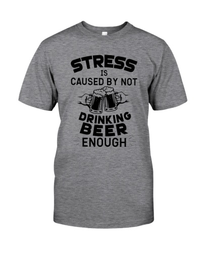STRESS IS CAUSED BY NOT DRINKING BEER ENOUGH