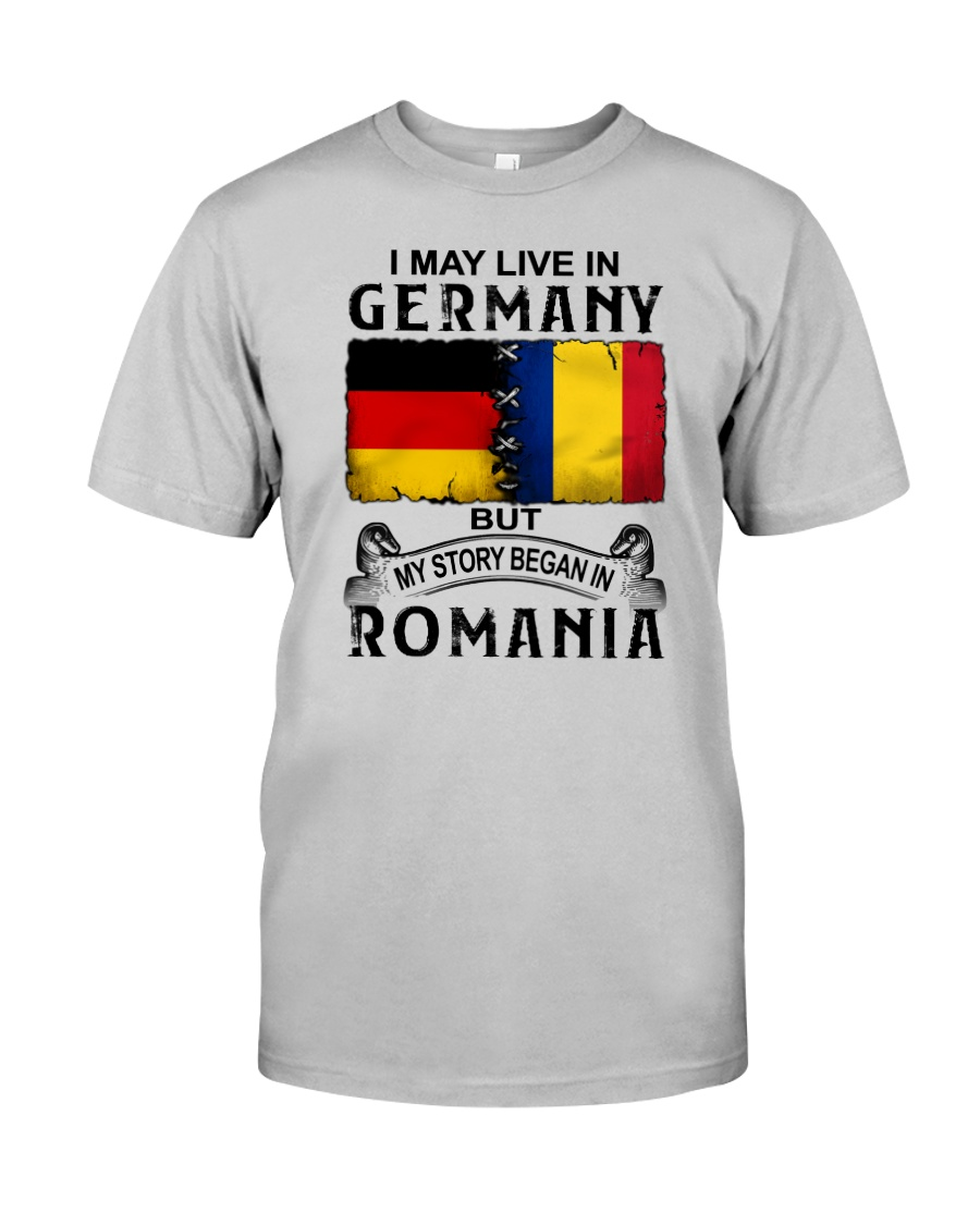 LIVE IN GERMANY BEGAN IN ROMANIA Classic T-Shirt
