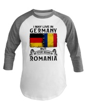 LIVE IN GERMANY BEGAN IN ROMANIA Baseball Tee thumbnail