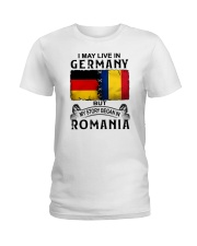 LIVE IN GERMANY BEGAN IN ROMANIA Ladies T-Shirt thumbnail