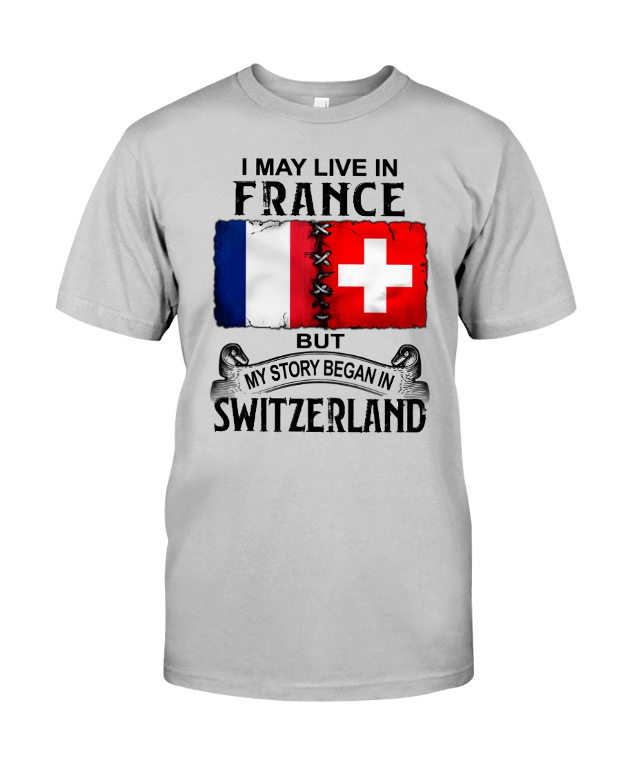LIVE IN FRANCE BEGAN IN SWITZERLAND Classic T-Shirt