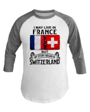 LIVE IN FRANCE BEGAN IN SWITZERLAND Baseball Tee thumbnail