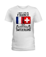 LIVE IN FRANCE BEGAN IN SWITZERLAND Ladies T-Shirt thumbnail