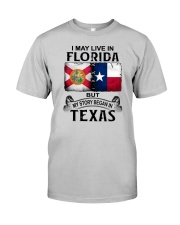LIVE IN FLORIDA BUT MY STORY BEGAN IN TEXAS Classic T-Shirt front