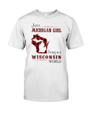 MICHIGAN GIRL LIVING IN WISCONSIN WORLD Classic T-Shirt front