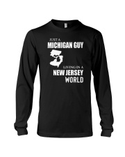 JUST A MICHIGAN GUY LIVING IN JERSEY WORLD Long Sleeve Tee thumbnail