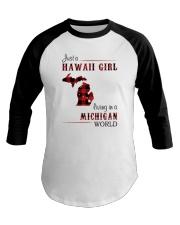 HAWAII GIRL LIVING IN MICHIGAN WORLD Baseball Tee thumbnail