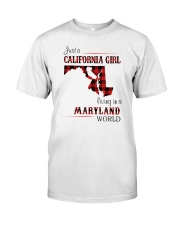 CALIFORNIA GIRL LIVING IN MARYLAND WORLD Classic T-Shirt front