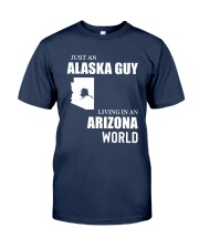 JUST AN ALASKA GUY LIVING IN ARIZONA WORLD Classic T-Shirt front
