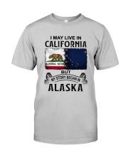LIVE IN CALIFORNIA BEGAN IN ALASKA Classic T-Shirt front