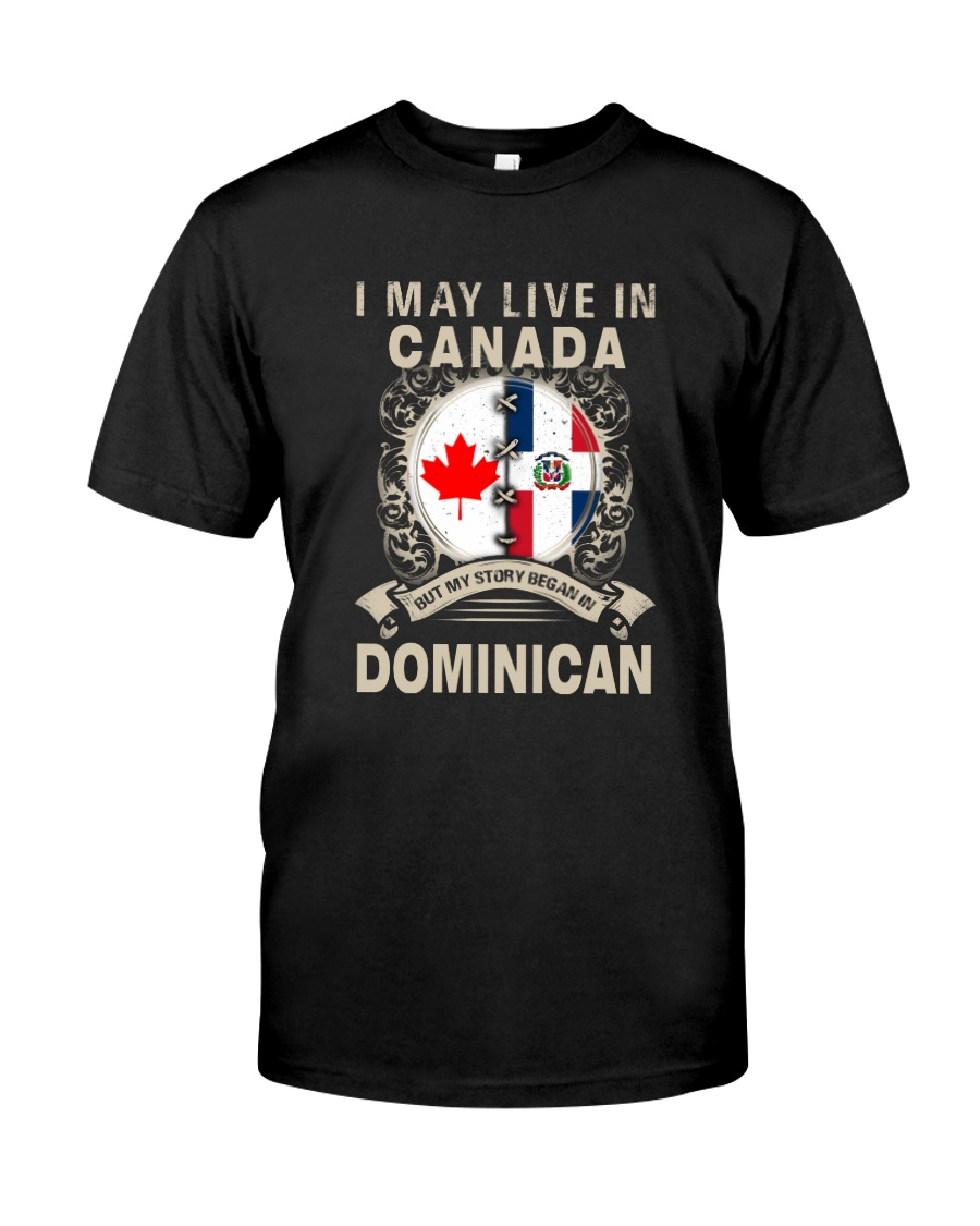 LIVE IN CANADA MY STORY IN DOMINICAN Classic T-Shirt