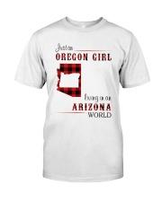 OREGON GIRL LIVING IN ARIZONA WORLD Classic T-Shirt front