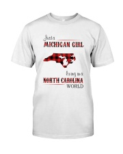MICHIGAN GIRL LIVING IN NORTH CAROLINA WORLD Classic T-Shirt front