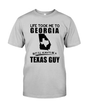 TEXAS GUY LIFE TOOK TO GEORGIA Classic T-Shirt front