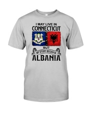 LIVE IN CONNECTICUT BEGAN IN ALBANIA Classic T-Shirt front