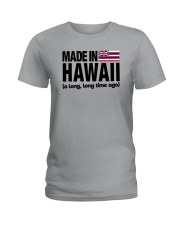 MADE IN HAWAII A LONG LONG TIME AGO Ladies T-Shirt tile