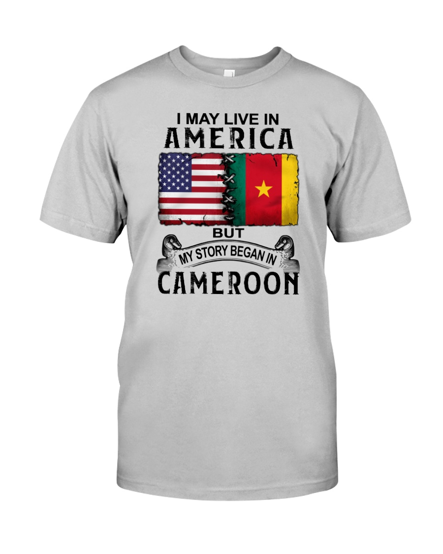 LIVE IN AMERICA BEGAN IN CAMEROON Classic T-Shirt