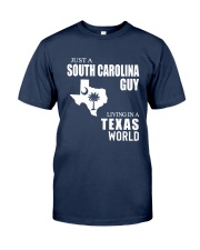 JUST A SOUTH CAROLINA GUY LIVING IN TEXAS WORLD Classic T-Shirt front